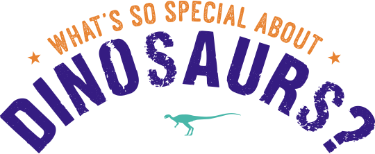 Whats so special about dinosaurs?